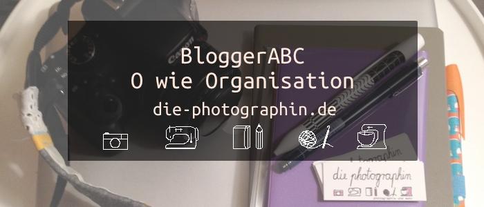O wie Organisation – BloggerABC