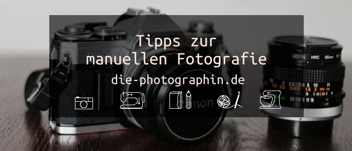 Tipps zur manuellen Fotografie