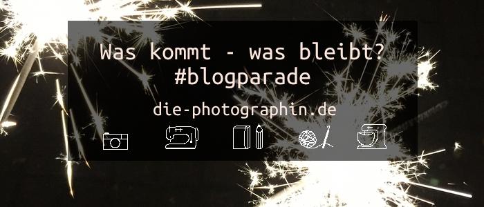 Was bleibt – was kommt? #blogparade