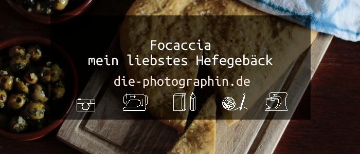 Focaccia – mein liebstes Hefegebäck