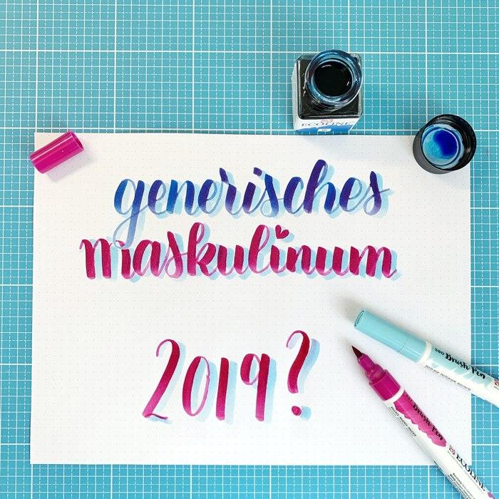 Bild mit Lettering zum Thema Feminismus 2019 - generisches Maskulinum vs. Femininum - meine Gedanken - Increase Creativity